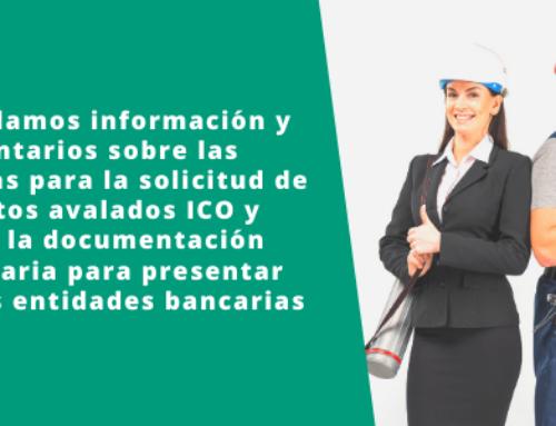 Detallamos información y comentarios sobre las ayudas para la solicitud de Créditos avalados ICO y sobre la documentación necesaria para presentar en las entidades bancarias