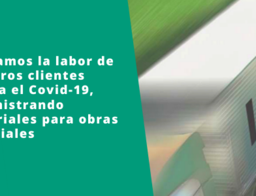 Apoyamos la labor de nuestros clientes contra el Covid-19, suministrando materiales para obras esenciales