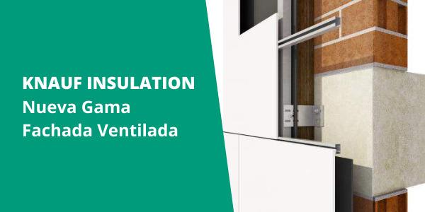 KNAUF INSULATION Nueva Gama Fachada Ventilada